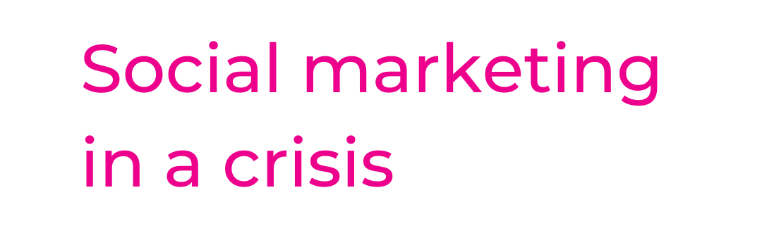 SOCIAL MARKETING IN A CRISIS